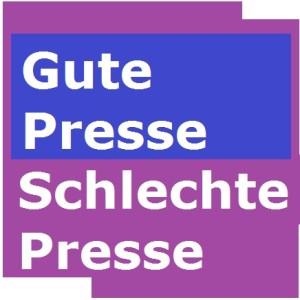 Gute Presse Schlechte Presse